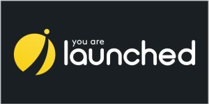 You are launched