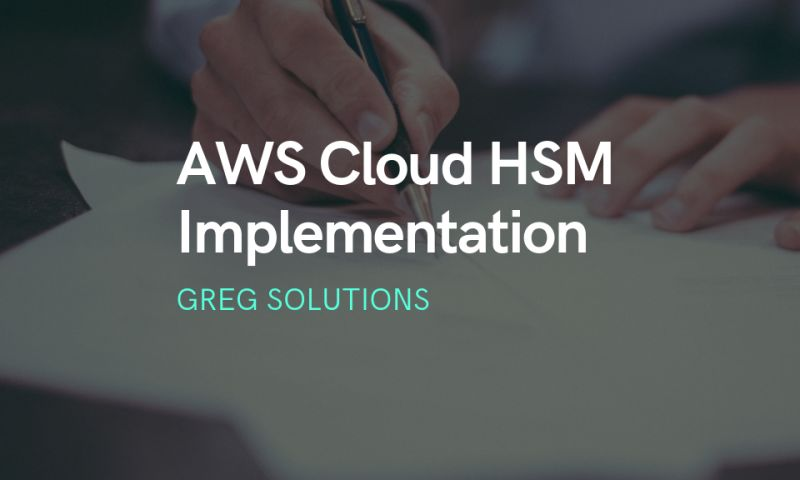 Greg Solutions - AWS Cloud HSM Implementation for eSignature SaaS Provider
