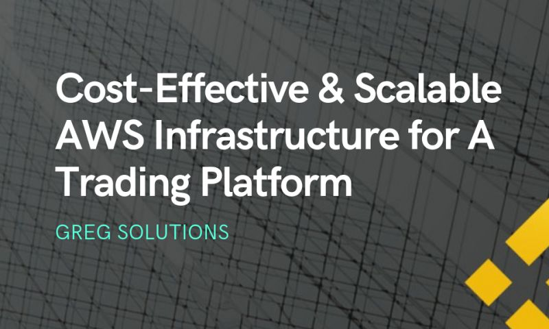 Greg Solutions - Cost-Effective & Scalable AWS Infrastructure for A Trading Platform