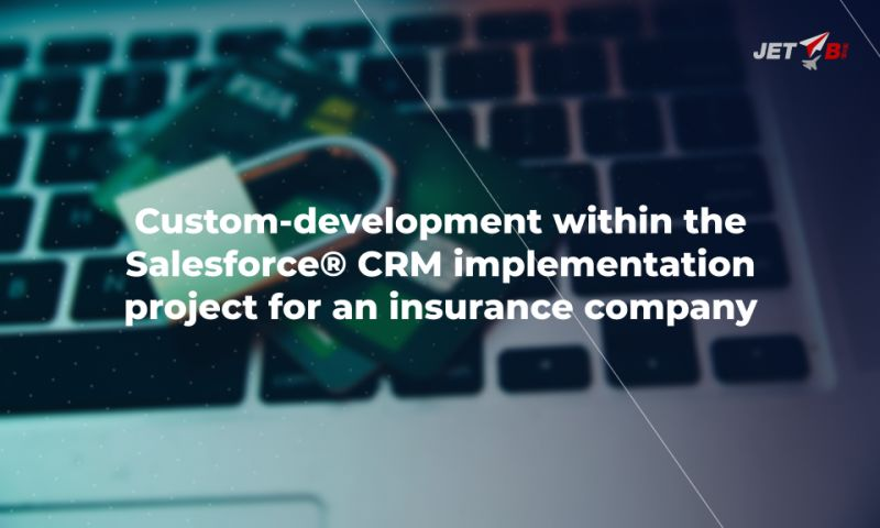 JET BI - Custom-development within the Salesforce CRM implementation project for an insurance company