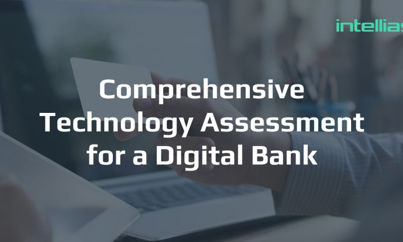 Intellias - How we conducted technology assessment for a Digital Bank
