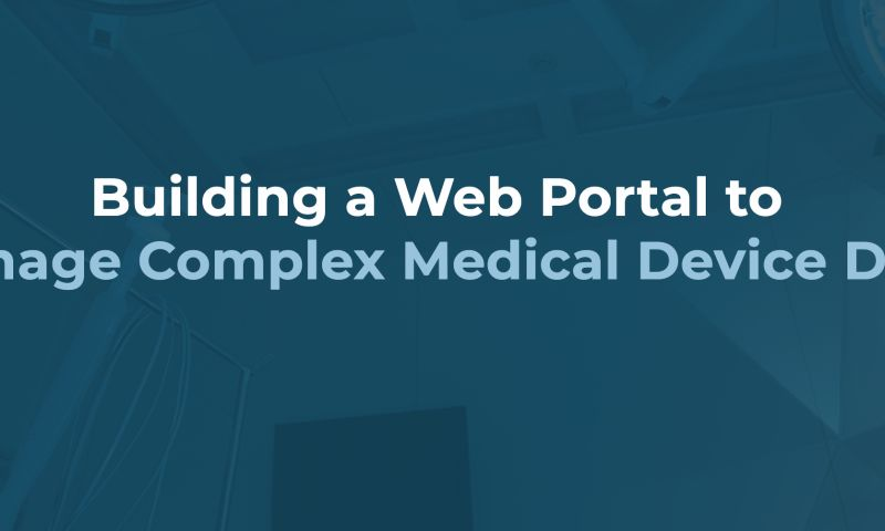 Curotec - Building a Web Portal to Manage Complex Medical Device Data