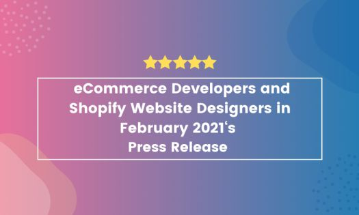Top eCommerce Development Companies – Plus, Shopify Website Designers in February 2021, According to New Report