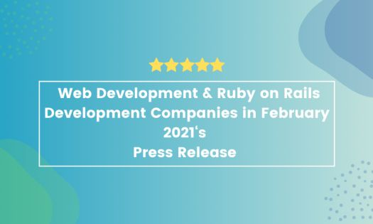 Top Web Development & Top Ruby on Rails Development Companies in February 2021, According to New Report