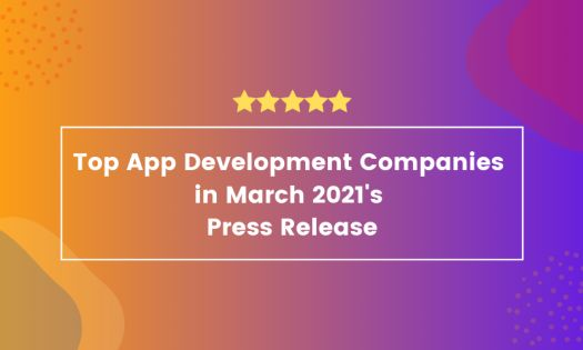Top App Development Companies in March 2021, According to New Report