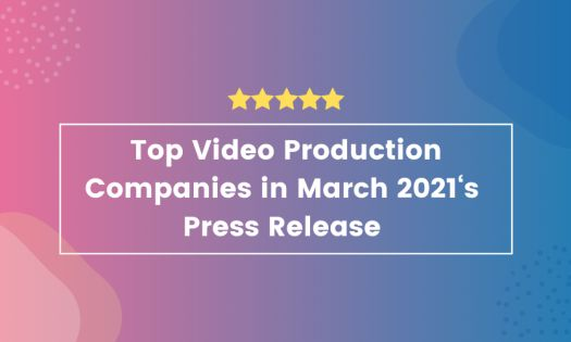 Top Video Production Companies in March 2021, According to New Report