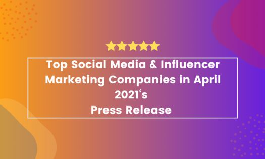Top Social Media & Influencer Marketing Companies in April 2021, According to New Report