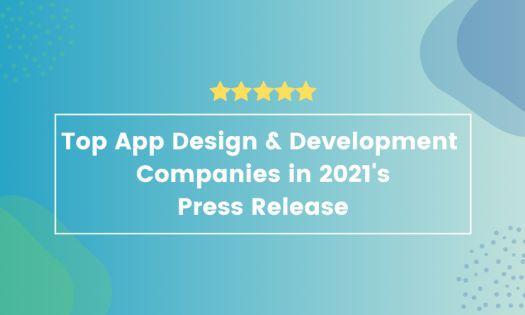 DesignRush Announces the Top App Design & Development Companies to Hire in 2021 [Q1 Rankings]