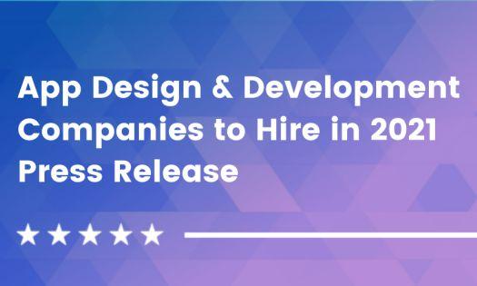 DesignRush Announces the Top App Design & Development Companies to Hire in 2021 [Q3 Rankings]