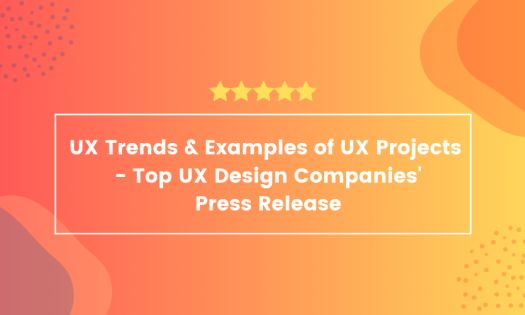 The Top UX Trends and Examples of UX Projects – Plus, the Top UX Design Companies, According to New Report