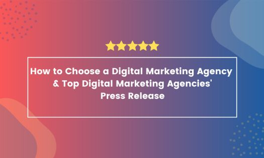 How to Choose a Digital Marketing Agency – Plus, Top Digital Marketing Agencies, According to New Report