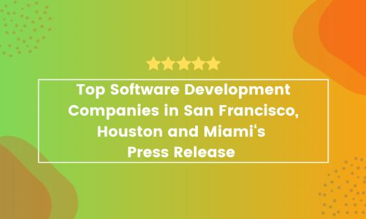 The Top Software Development Companies in San Francisco, Houston and Miami, According to New Report