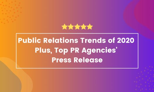 The Top Public Relations Trends of 2020 and Case Study – Plus, the Top PR Agencies, According to New Report