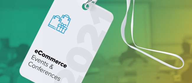 eCommerce events and conferences in 2021 and 2022